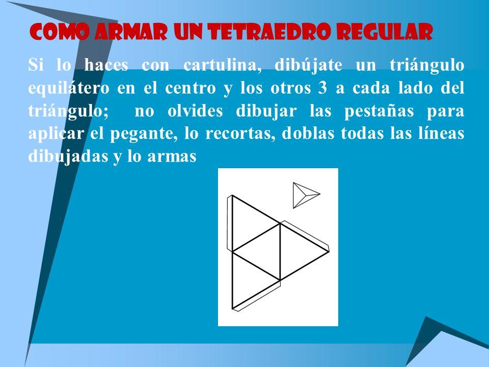 TETRAEDRO REGULAR Formado por cuatro triángulos equiláteros. Es el que tiene menor volumen de los cinco en comparación con su superficie. Está formado