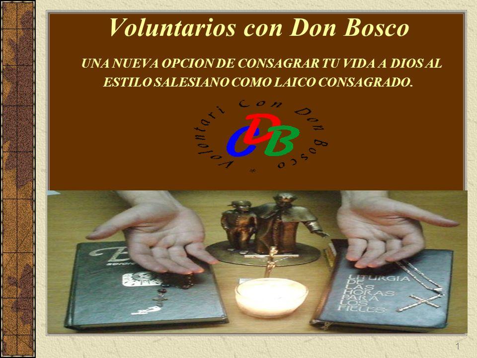 1 Voluntarios con Don Bosco UNA NUEVA OPCION DE CONSAGRAR TU VIDA A DIOS AL ESTILO SALESIANO COMO LAICO CONSAGRADO.