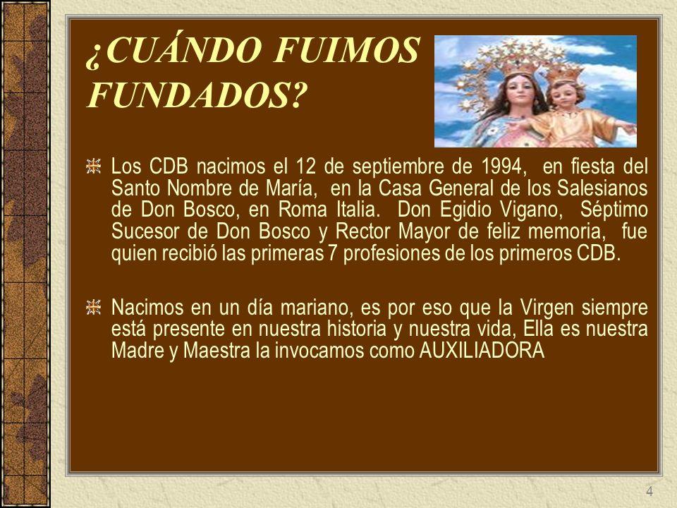 4 ¿CUÁNDO FUIMOS FUNDADOS? Los CDB nacimos el 12 de septiembre de 1994, en fiesta del Santo Nombre de María, en la Casa General de los Salesianos de D