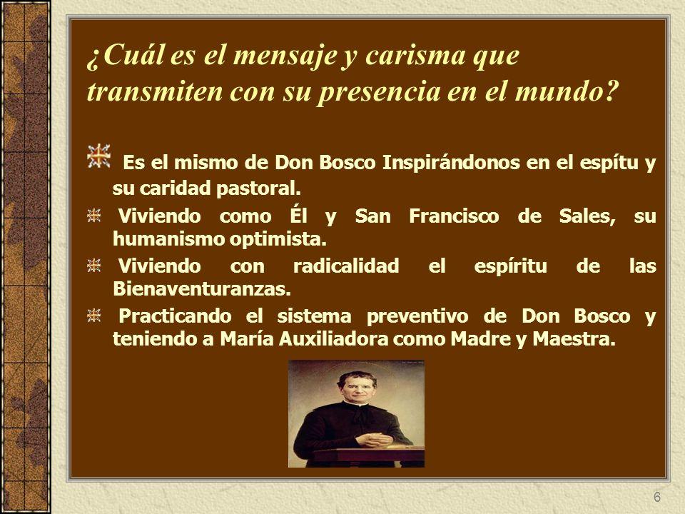 6 ¿Cuál es el mensaje y carisma que transmiten con su presencia en el mundo? Es el mismo de Don Bosco Inspirándonos en el espítu y su caridad pastoral