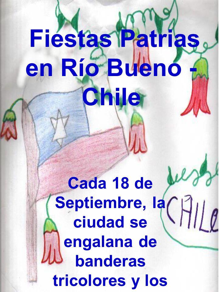 Fiestas Patrias en Río Bueno - Chile Cada 18 de Septiembre, la ciudad se engalana de banderas tricolores y los escolares le rendimos homenaje a la Patria.