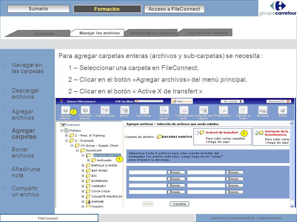 Centre de Compétence BtoB – Internet/Intranet FileConnect Para agregar carpetas enteras (archivos y sub-carpetas) se necesita : 1 – Seleccionar una ca