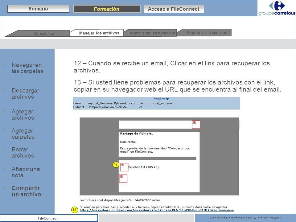 Centre de Compétence BtoB – Internet/Intranet FileConnect 12 13 12 – Cuando se recibe un email, Clicar en el link para recuperar los archivos. 13 – Si