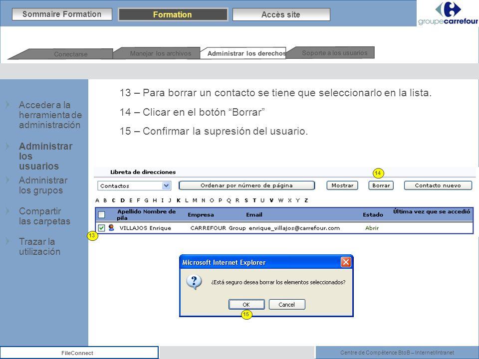 Centre de Compétence BtoB – Internet/Intranet FileConnect Sommaire Formation Accès site 13 – Para borrar un contacto se tiene que seleccionarlo en la