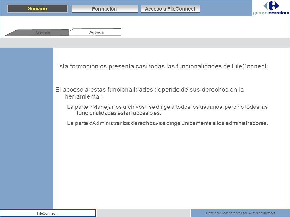 Centre de Compétence BtoB – Internet/Intranet FileConnect Agenda Sumario Esta formación os presenta casi todas las funcionalidades de FileConnect. El