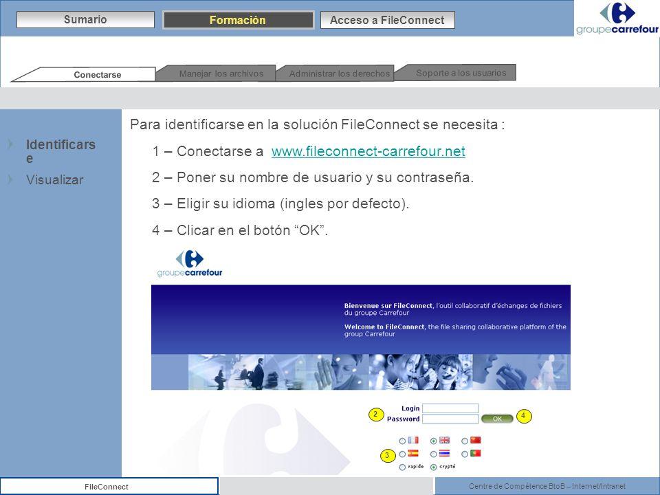 Centre de Compétence BtoB – Internet/Intranet FileConnect Soporte a los usuarios Administrar los derechos Manejar los archivos Conectarse 2 Para ident