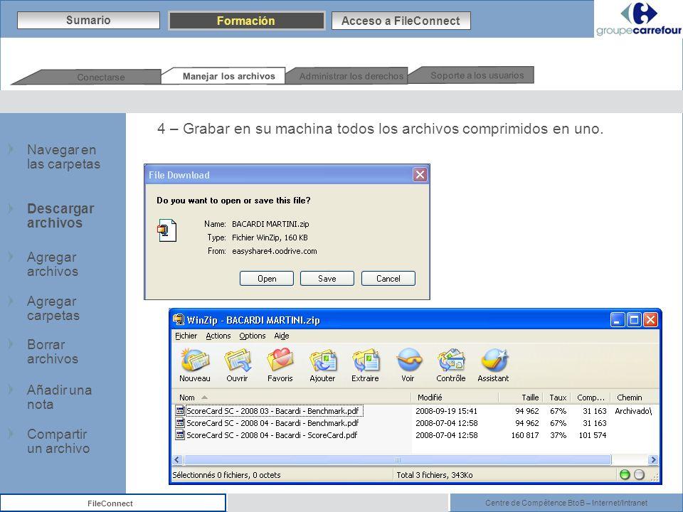 Centre de Compétence BtoB – Internet/Intranet FileConnect 4 – Grabar en su machina todos los archivos comprimidos en uno. Sumario Formación Acceso a F