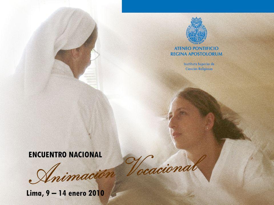Animación Vocacional ENCUENTRO NACIONAL Lima, 9 – 14 enero 2010 Instituto Superior de Ciencias Religiosas