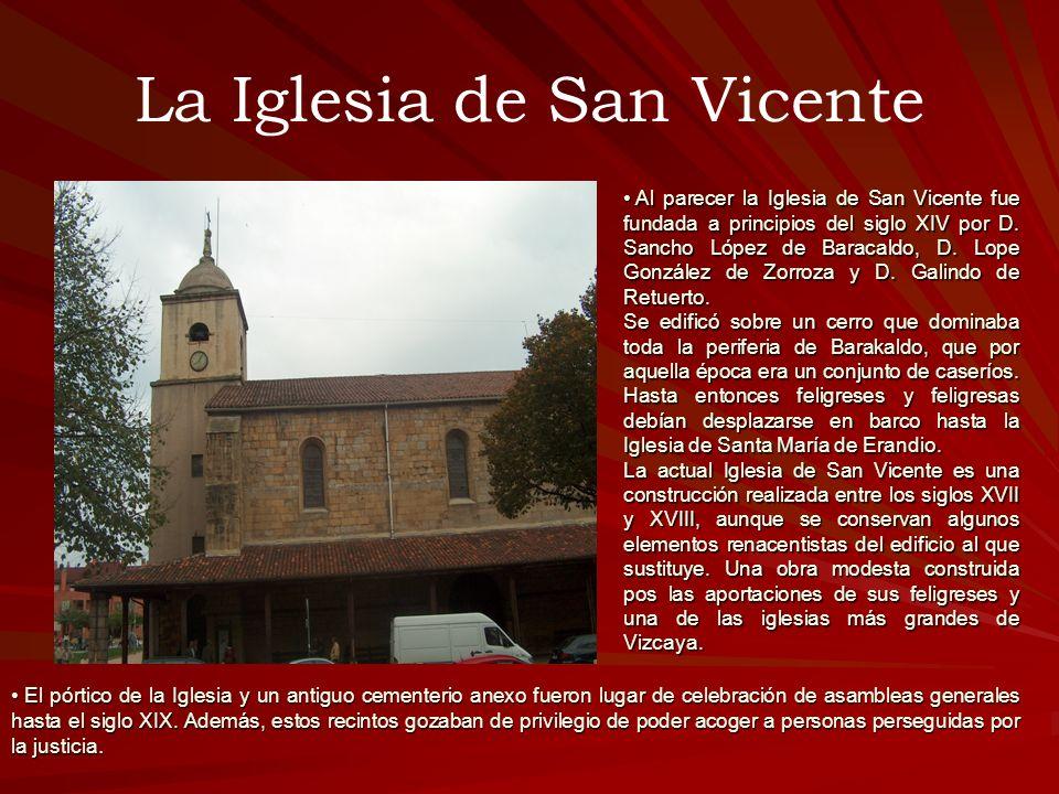 La Iglesia de San Vicente Al parecer la Iglesia de San Vicente fue fundada a principios del siglo XIV por D. Sancho López de Baracaldo, D. Lope Gonzál