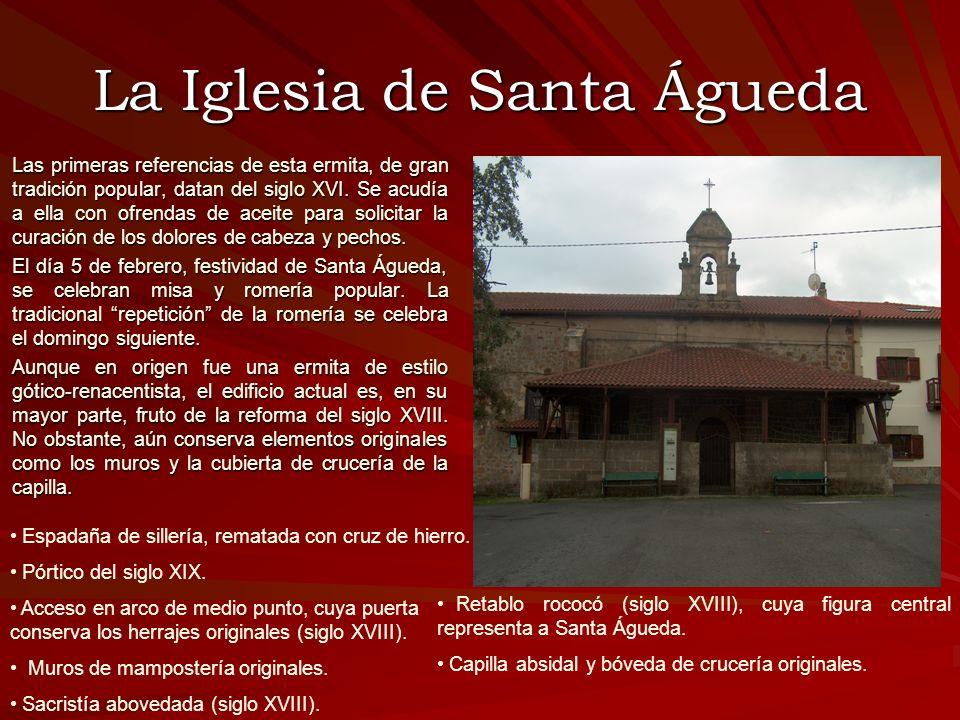 La Iglesia de Santa Águeda Las primeras referencias de esta ermita, de gran tradición popular, datan del siglo XVI. Se acudía a ella con ofrendas de a