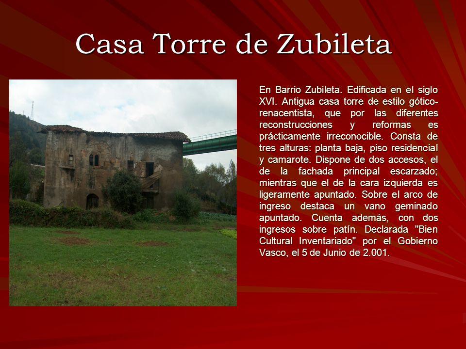 Casa Torre de Zubileta En Barrio Zubileta. Edificada en el siglo XVI. Antigua casa torre de estilo gótico- renacentista, que por las diferentes recons