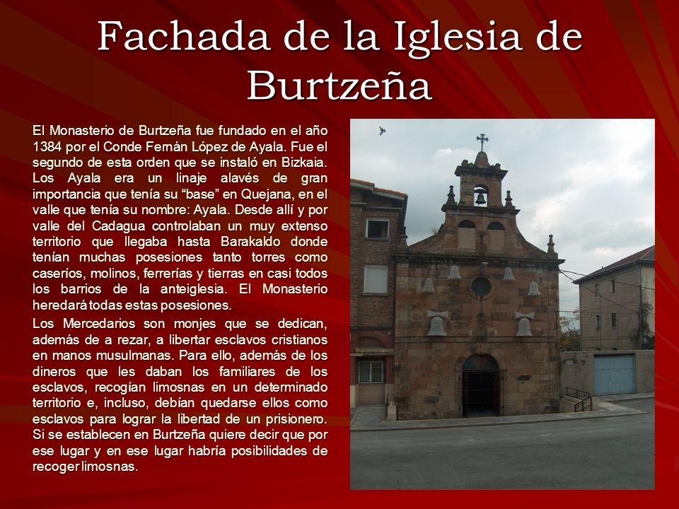 Fachada de la Iglesia de Burtzeña El Monasterio de Burtzeña fue fundado en el año 1384 por el Conde Fernán López de Ayala. Fue el segundo de esta orde