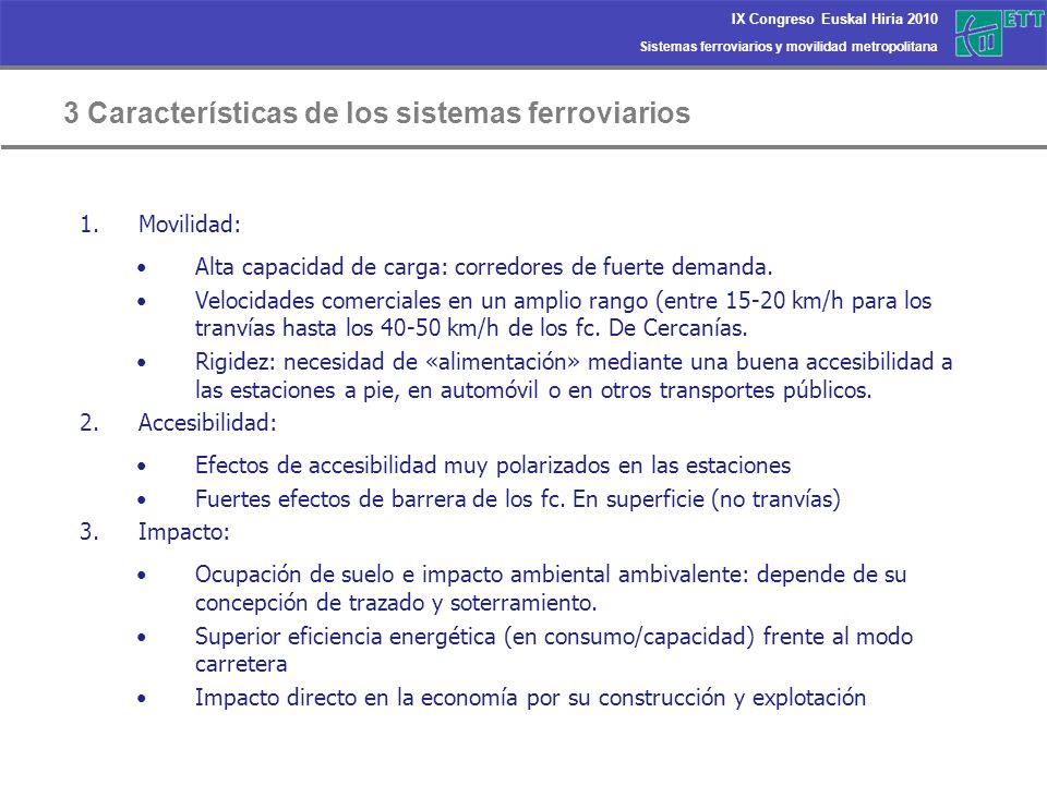 Sistemas ferroviarios y movilidad metropolitana IX Congreso Euskal Hiria 2010 3 Características de los sistemas ferroviarios 1.Movilidad: Alta capacid