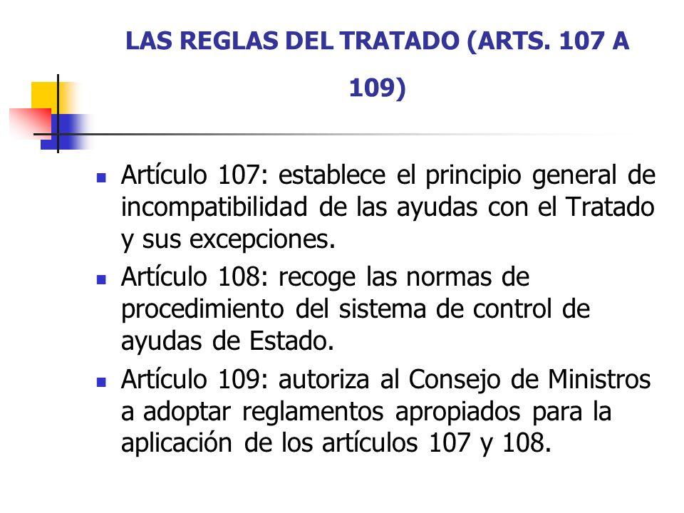 EL ARTICULO 107.1 DEL TRATADO El artículo 107.1 establece el principio general de incompatibilidad de las ayudas de Estado con el Tratado.