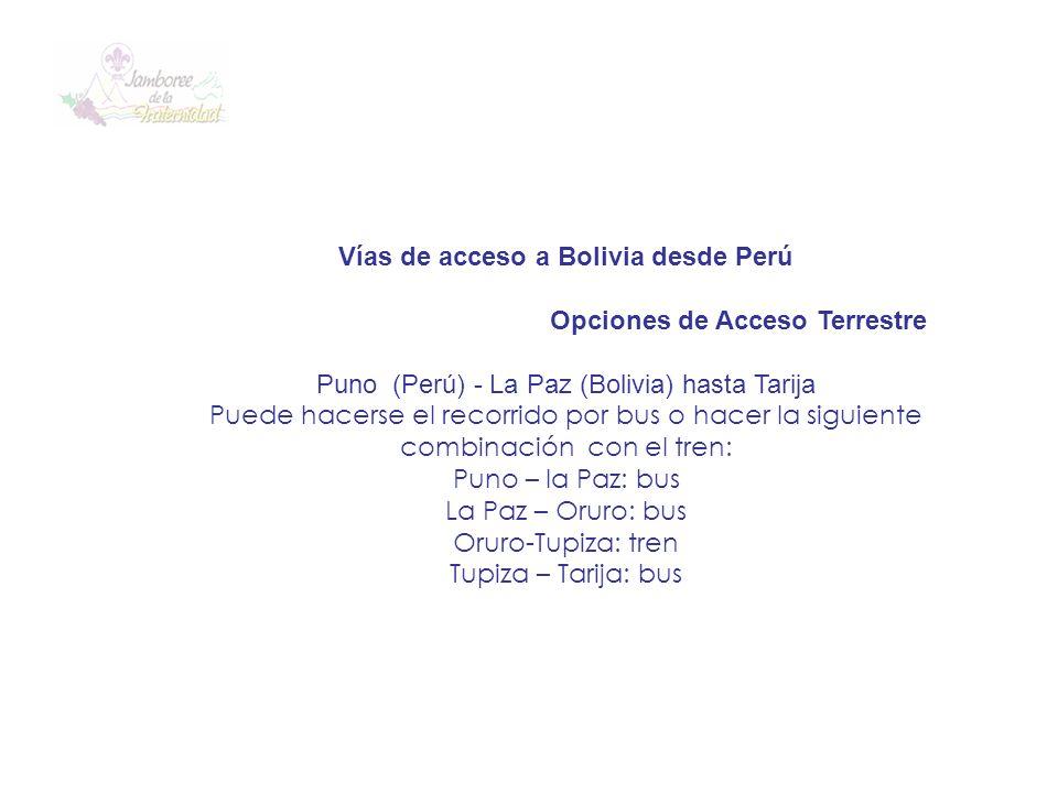 Vías de acceso a Bolivia desde Perú Opciones de Acceso Terrestre Puno (Perú) - La Paz (Bolivia) hasta Tarija Puede hacerse el recorrido por bus o hace