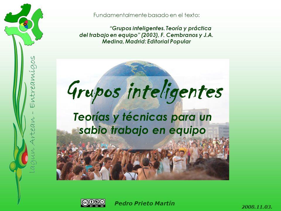 Pedro Prieto Martín Teorías y técnicas para un sabio trabajo en equipo 2008.11.03. Grupos inteligentes Fundamentalmente basado en el texto: Grupos int