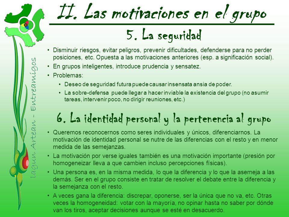 II. Las motivaciones en el grupo 5. La seguridad Disminuir riesgos, evitar peligros, prevenir dificultades, defenderse para no perder posiciones, etc.