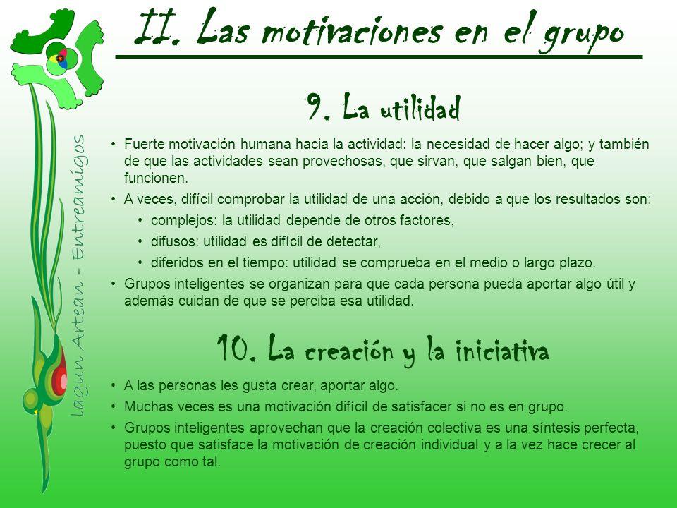 II. Las motivaciones en el grupo 9. La utilidad Fuerte motivación humana hacia la actividad: la necesidad de hacer algo; y también de que las activida