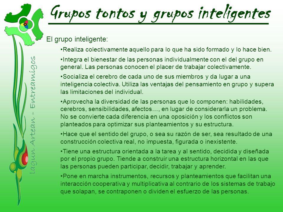 Grupos tontos y grupos inteligentes El grupo inteligente: Realiza colectivamente aquello para lo que ha sido formado y lo hace bien. Integra el bienes