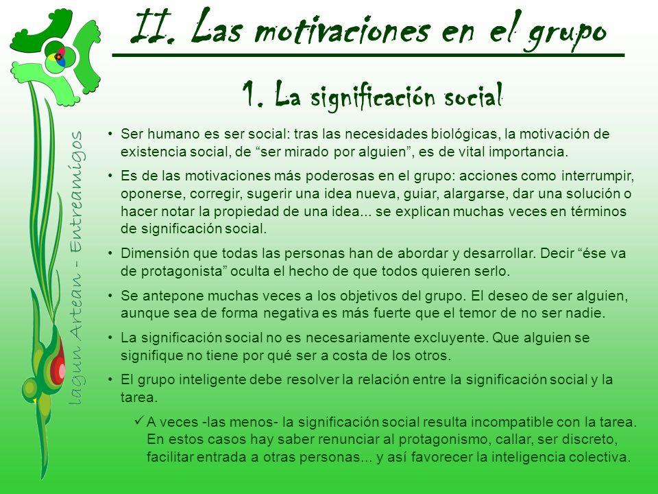 II. Las motivaciones en el grupo 1. La significación social Ser humano es ser social: tras las necesidades biológicas, la motivación de existencia soc