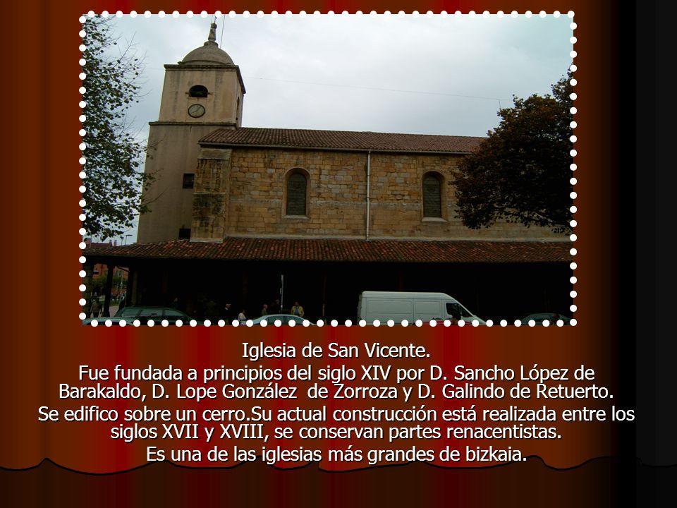 Iglesia de San Vicente. Fue fundada a principios del siglo XIV por D. Sancho López de Barakaldo, D. Lope González de Zorroza y D. Galindo de Retuerto.