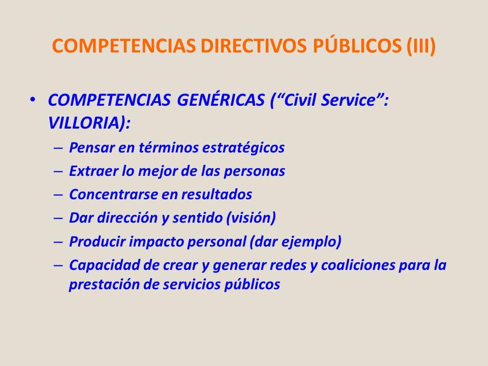 COMPETENCIAS DIRECTIVOS PÚBLICOS (III) COMPETENCIAS GENÉRICAS (Civil Service: VILLORIA): – Pensar en términos estratégicos – Extraer lo mejor de las p