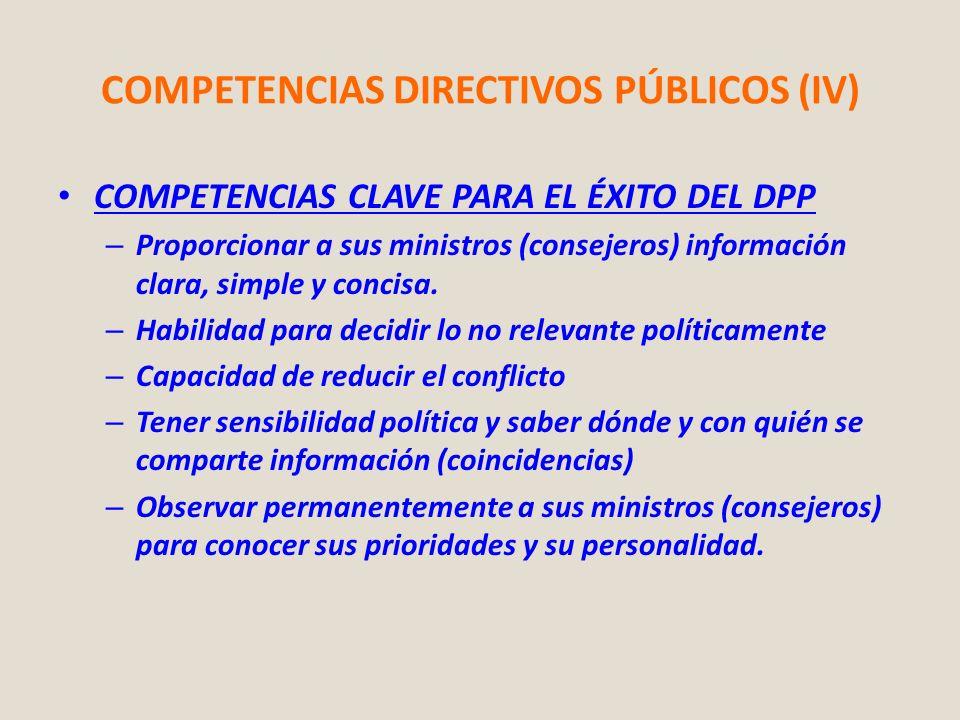 COMPETENCIAS DIRECTIVOS PÚBLICOS (IV) COMPETENCIAS CLAVE PARA EL ÉXITO DEL DPP – Proporcionar a sus ministros (consejeros) información clara, simple y