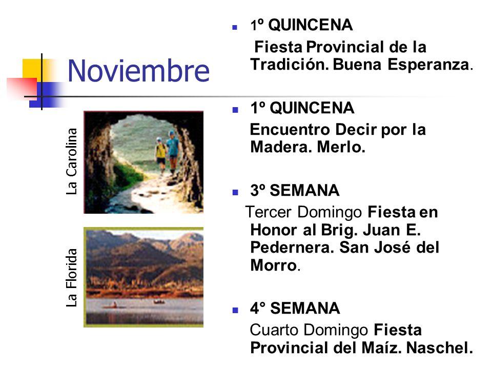 Noviembre 1 º QUINCENA Fiesta Provincial de la Tradición. Buena Esperanza. 1º QUINCENA Encuentro Decir por la Madera. Merlo. 3º SEMANA Tercer Domingo