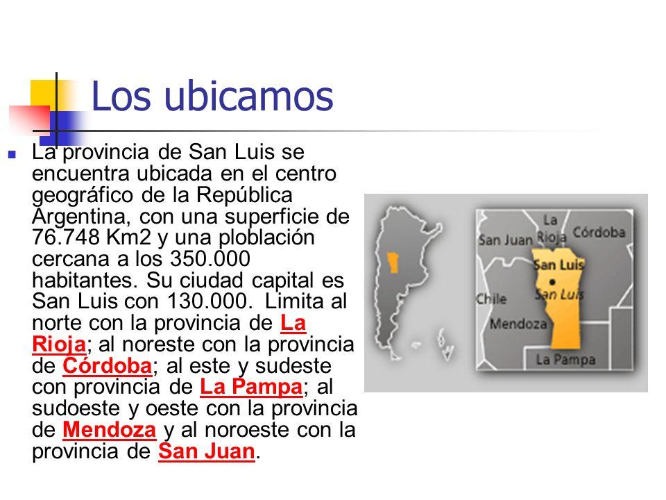 Los ubicamos La provincia de San Luis se encuentra ubicada en el centro geográfico de la República Argentina, con una superficie de 76.748 Km2 y una p