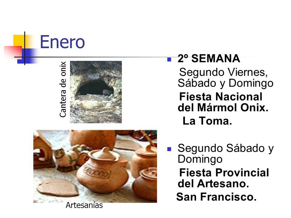 Enero 2º SEMANA Segundo Viernes, Sábado y Domingo Fiesta Nacional del Mármol Onix. La Toma. Segundo Sábado y Domingo Fiesta Provincial del Artesano. S
