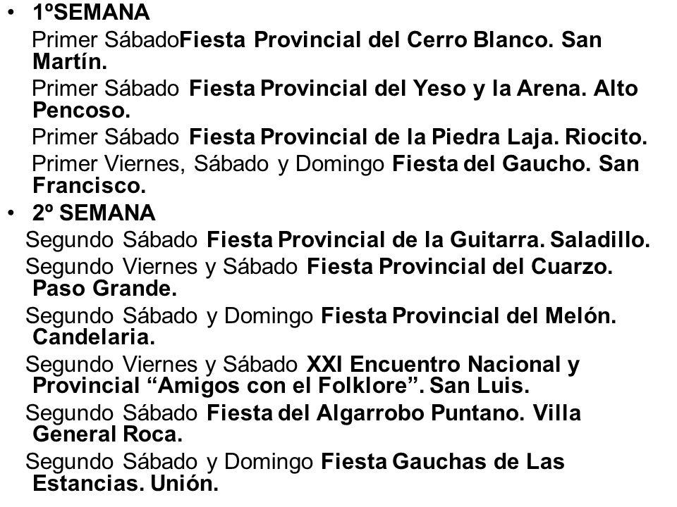 1ºSEMANA Primer SábadoFiesta Provincial del Cerro Blanco. San Martín. Primer Sábado Fiesta Provincial del Yeso y la Arena. Alto Pencoso. Primer Sábado