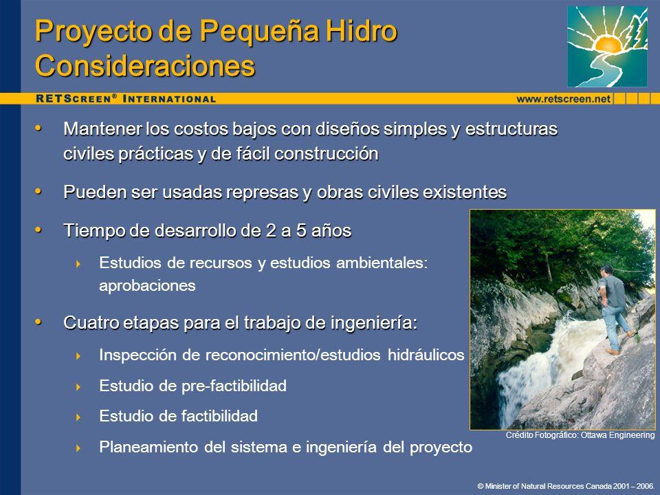 Proyecto de Pequeña Hidro Consideraciones Mantener los costos bajos con diseños simples y estructuras civiles prácticas y de fácil construcción Manten