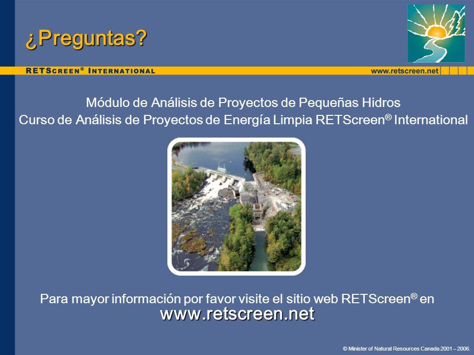 Módulo de Análisis de Proyectos de Pequeñas Hidros Curso de Análisis de Proyectos de Energía Limpia RETScreen ® International www.retscreen.net ¿Pregu