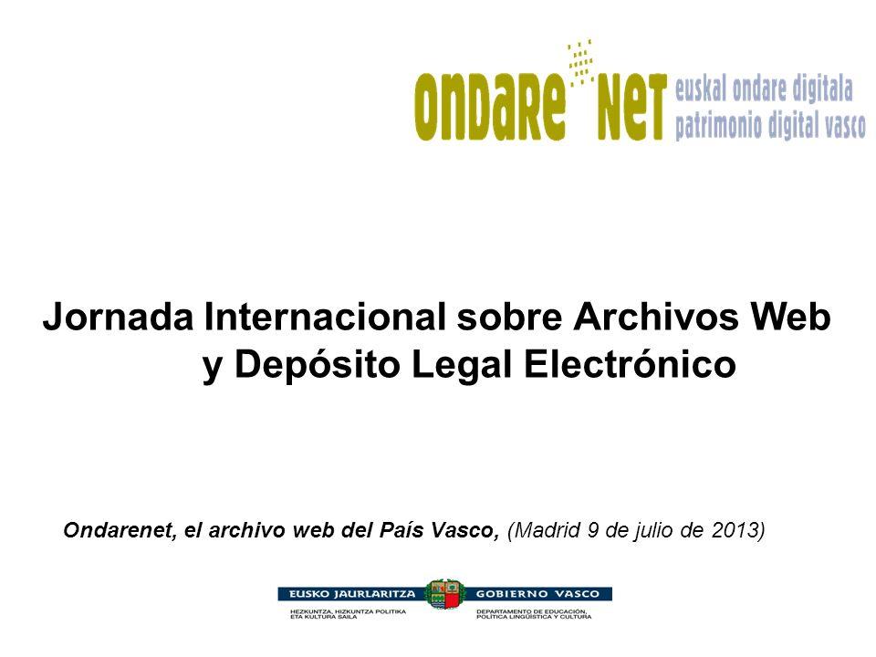 Jornada Internacional sobre Archivos Web y Depósito Legal Electrónico Ondarenet, el archivo web del País Vasco, (Madrid 9 de julio de 2013)