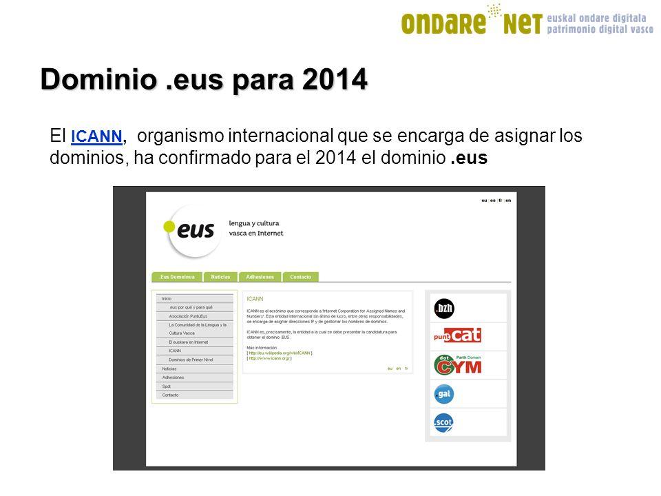 Dominio.eus para 2014 El ICANN, organismo internacional que se encarga de asignar los dominios, ha confirmado para el 2014 el dominio.eus ICANN
