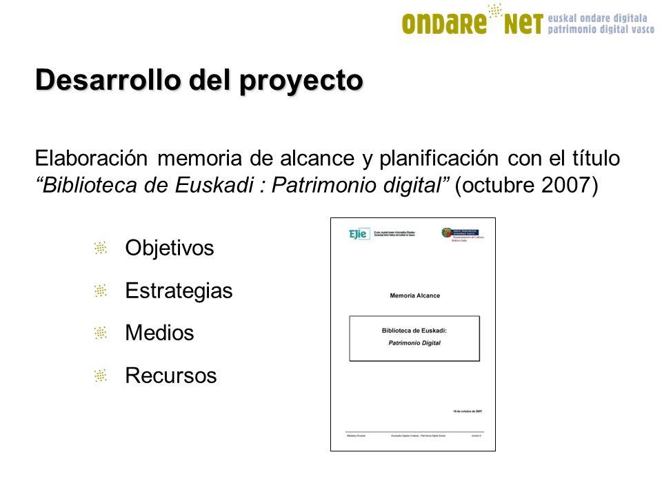 Elaboración memoria de alcance y planificación con el título Biblioteca de Euskadi : Patrimonio digital (octubre 2007) Objetivos Estrategias Medios Recursos Desarrollo del proyecto
