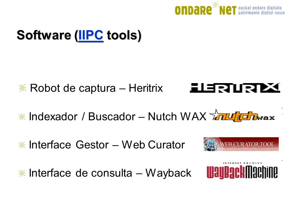 Software (IIPC tools) IIPC Robot de captura – Heritrix Indexador / Buscador – Nutch WAX Interface Gestor – Web Curator Interface de consulta – Wayback