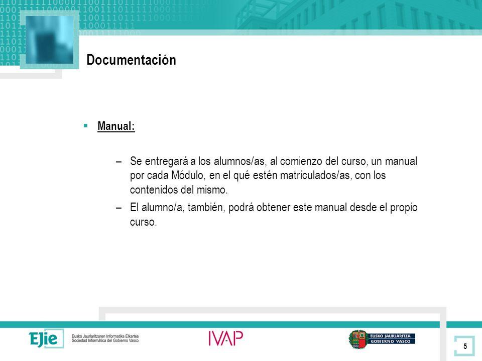 5 Documentación Manual: –Se entregará a los alumnos/as, al comienzo del curso, un manual por cada Módulo, en el qué estén matriculados/as, con los contenidos del mismo.