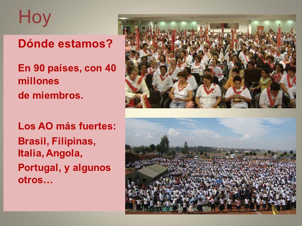 Hoy Dónde estamos? En 90 países, con 40 millones de miembros. Los AO más fuertes: Brasil, Filipinas, Italia, Angola, Portugal, y algunos otros…