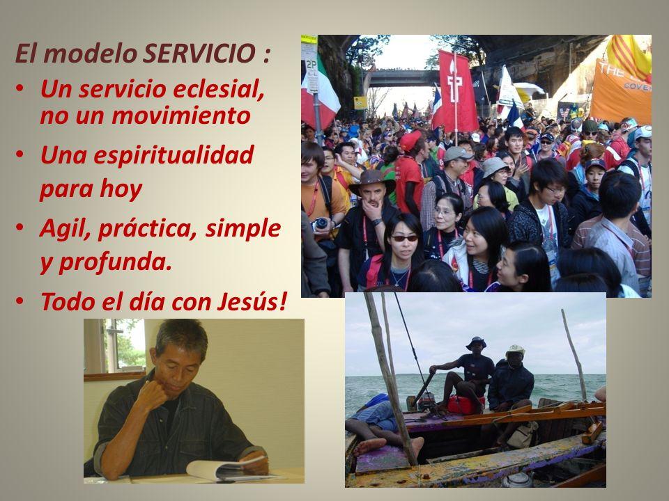 El modelo SERVICIO : Un servicio eclesial, no un movimiento Una espiritualidad para hoy Agil, práctica, simple y profunda. Todo el día con Jesús!