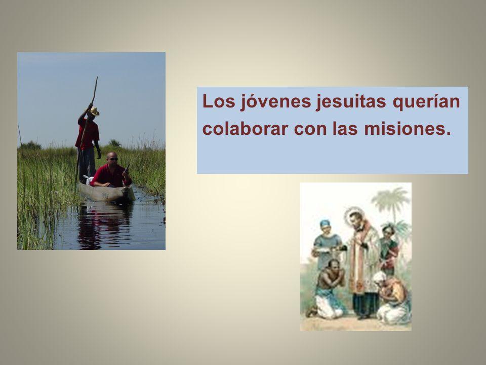 Los jóvenes jesuitas querían colaborar con las misiones.