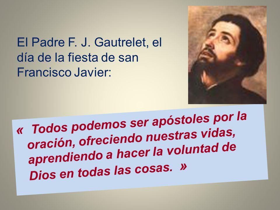 El Padre F. J. Gautrelet, el día de la fiesta de san Francisco Javier: « Todos podemos ser apóstoles por la oración, ofreciendo nuestras vidas, aprend