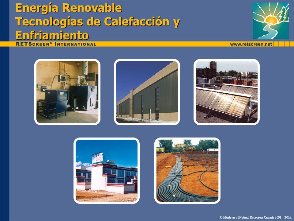 Energía Renovable Tecnologías de Calefacción y Enfriamiento © Minister of Natural Resources Canada 2001 – 2005.