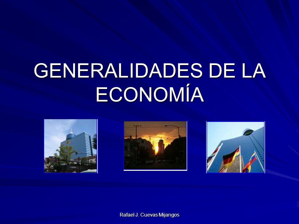 Rafael J. Cuevas Mijangos GENERALIDADES DE LA ECONOMÍA