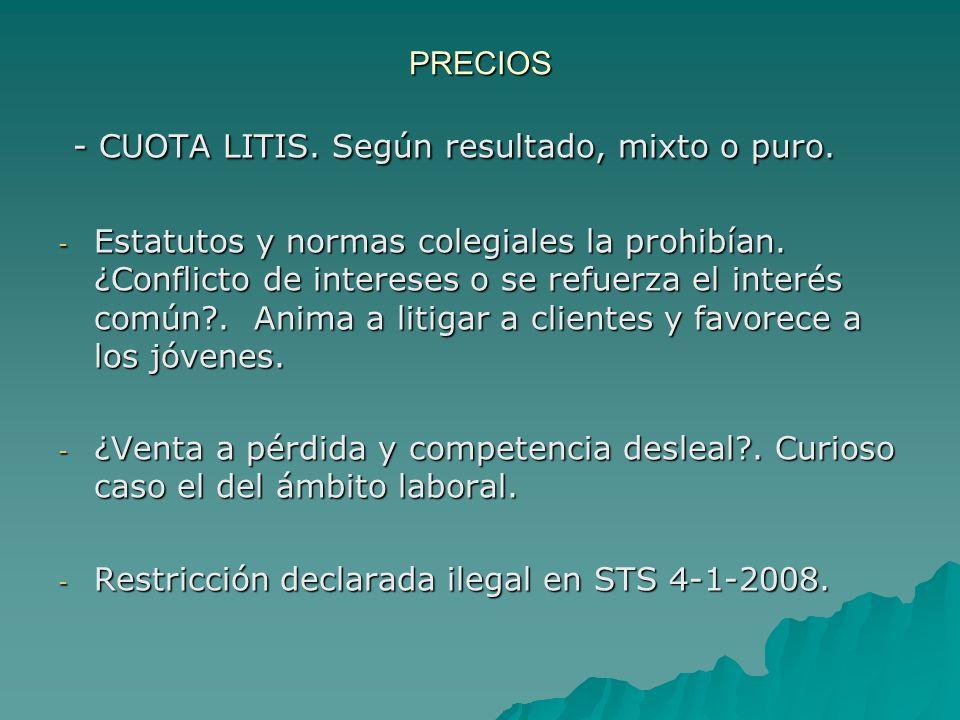 PRECIOS - CUOTA LITIS. Según resultado, mixto o puro. - CUOTA LITIS. Según resultado, mixto o puro. - Estatutos y normas colegiales la prohibían. ¿Con