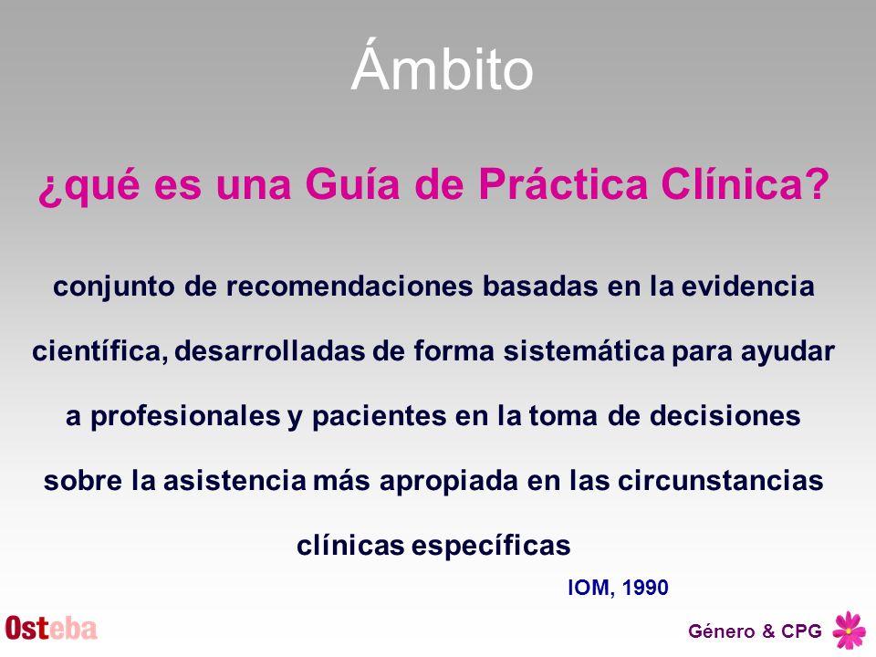 Género & CPG Ámbito ¿qué es una Guía de Práctica Clínica? conjunto de recomendaciones basadas en la evidencia científica, desarrolladas de forma siste