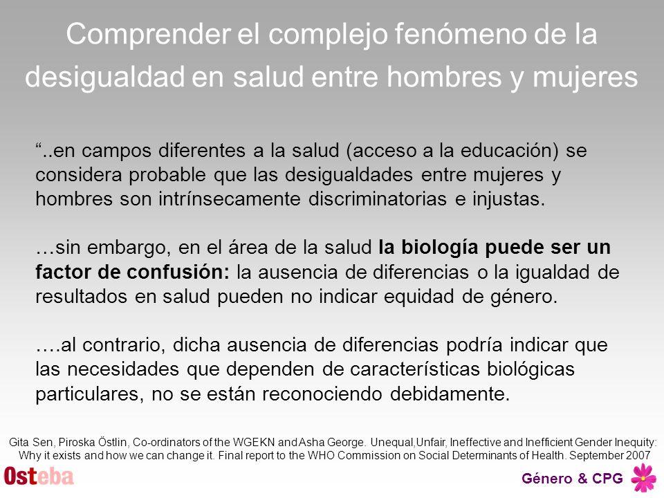 Género & CPG Comprender el complejo fenómeno de la desigualdad en salud entre hombres y mujeres..en campos diferentes a la salud (acceso a la educació