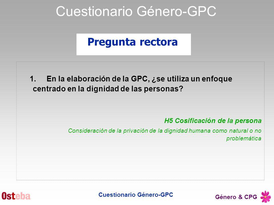 Género & CPG 1.En la elaboración de la GPC, ¿se utiliza un enfoque centrado en la dignidad de las personas? H5 Cosificación de la persona Consideració