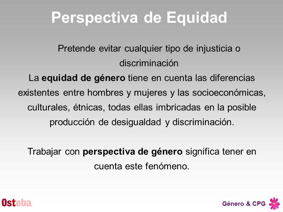 Género & CPG Perspectiva de Equidad Pretende evitar cualquier tipo de injusticia o discriminación La equidad de género tiene en cuenta las diferencias