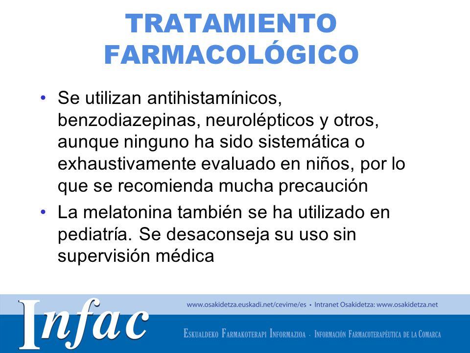 http://www.osakidetza.euskadi.net TRATAMIENTO FARMACOLÓGICO Se utilizan antihistamínicos, benzodiazepinas, neurolépticos y otros, aunque ninguno ha si